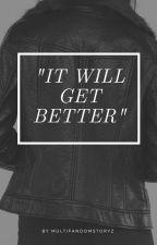 """It Will Get Better""    A MultiFandom Story (But With My Twist) by MultiFandomStoryz"