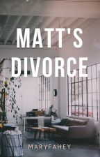 Matt's Divorce by MaryFahey