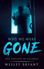 Why We Were Gone by WesleyBryant6