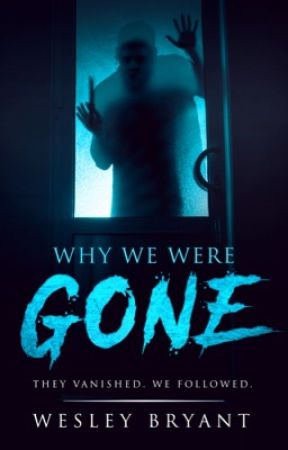 Why We Were Gone by WesleyBryant6
