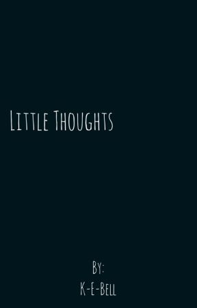 Little Thoughts by K-E-Bell