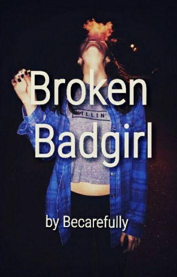 Broken Badgirl [ Wird überarbeitet]
