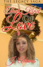 That Kind of Love - The Legacy Saga Book 2 Short Story by jewela
