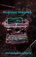 Riverdale Imagines by Patrickphilvampire