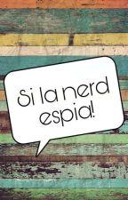 Si la nerd espia! by valentinagimenez553