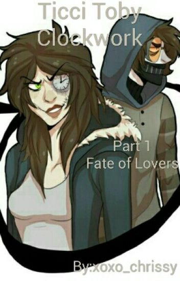 Ticci Toby x Clockwork (Fate of Lovers) pt.1