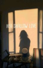 Her shallow love by SamanthaEG1