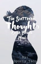 The Scattered Thoughts of A Broken Mind by Sporty_Taco