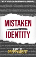 Mistaken Identity (A 1970s Martial Law Story) by preppymisfit