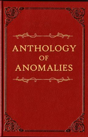 Anthology of Anomalies by Tumbleweed_500
