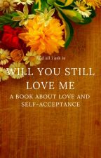 Will You Still Love Me? by MellMellMellMellMell