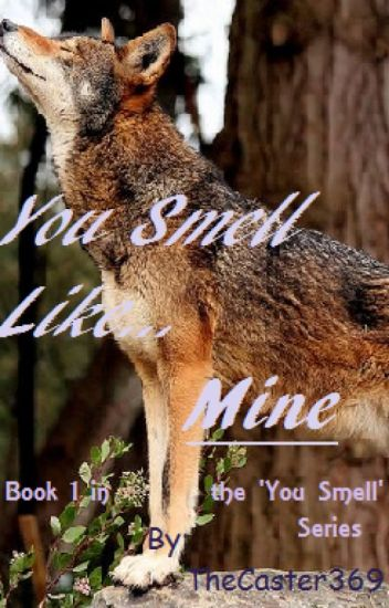 You Smell Like... Mine (Book 1 in the 'You Smell' series)