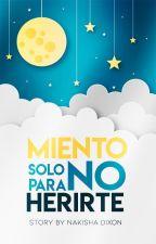 Miento Solo Para No Herirte by SugaryAsChocolate