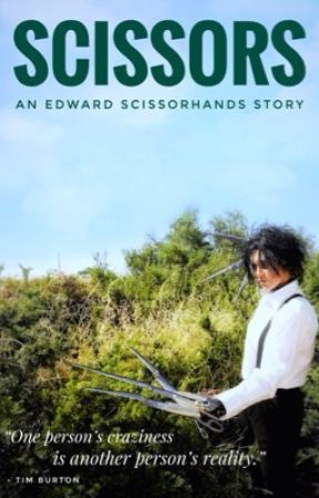 Scissors (An Edward Scissorhands Story) by ThegirlheroWrites