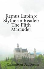 Remus Lupin x Slytherin Reader: The Fifth Marauder by CalamitousDayDream
