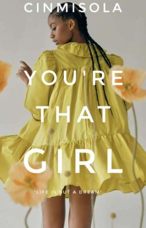 You're That Girl (Completed)  by Cinmisola