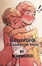Reunited: A Gabentine Story by Deadpool0513