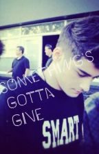 Something's Gotta Give(A Zayn Malik FanFic)(Completed) by _djmalik_