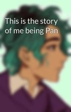 This is the story of me being Pan by Reading-girl2