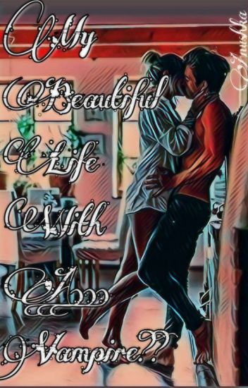 My Beautiful Life With A...Vampire???|COMPLETED|