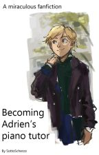 Becoming Adrien's piano tutor [Adrien X Reader(M)] by SottoScherzo