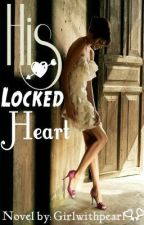His Locked Heart! by Girlwithpearl