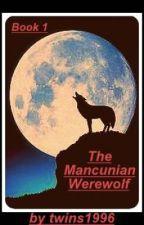 A Mancunian Werewolf (Being Edited) by twins1996