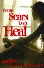 Some Scars Don't Heal by SassyJ179