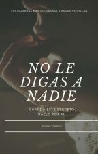 No Le Digas A Nadie by ArianaTorrico6