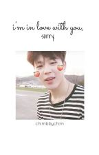 I'm in love with you, sorry by chimbbychim