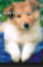 cray cray chat by clangendorf