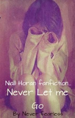 Never Let Me Go (Niall Horan) by NeverFearless