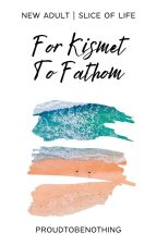 For Kismet, To Fathom by proudtobenothing