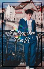 I met you when I was 18. ―  EXO by xiurious