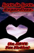 Love is Love. Regardless. (An AWVT Fan Fiction) *Under Construction*, écrit par Blue-Red-Sky-CG3