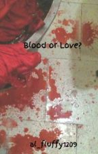 Blood or Love? by al_fluffy1209