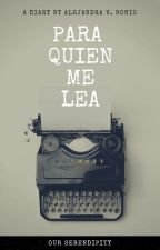 PARA QUIEN ME LEA by Ourserendipity97
