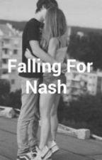 Falling For Nash *Nash Grier Fan Fiction* by NashsBitxh