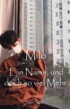 Milo. Ein Name, und doch so viel Mehr. by xAriazh