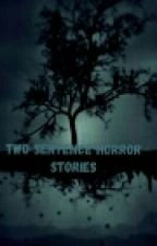 Two sentence horror stories  by Soul_fethear