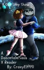 A One Stop Show - Dancetale!Sans X Secretive!Fem!Reader by CrazyElf991