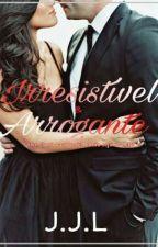 Irresistível & Arrogante by Arunajak