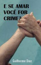 E se amar você por crime? by guilhermediaz2017