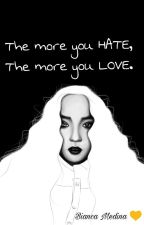 The more you HATE, The more you LOVE by biaancyy