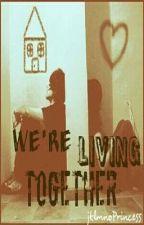 We're living together by jklmnoPrincess