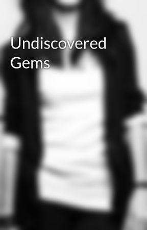 Undiscovered Gems by SliverWings