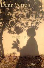 Dear Venus [m.yg + p.jm] by strawberryjoonie