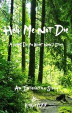 Help Me Not Die (Interactive) by KitKat011