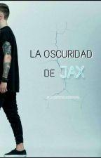 La Oscuridad De Jax. Parte I  by locosporhojasdepapel