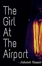 The Girl At The Airport by saharshranjan